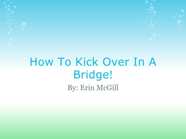 How To Kick Over In a Bridge