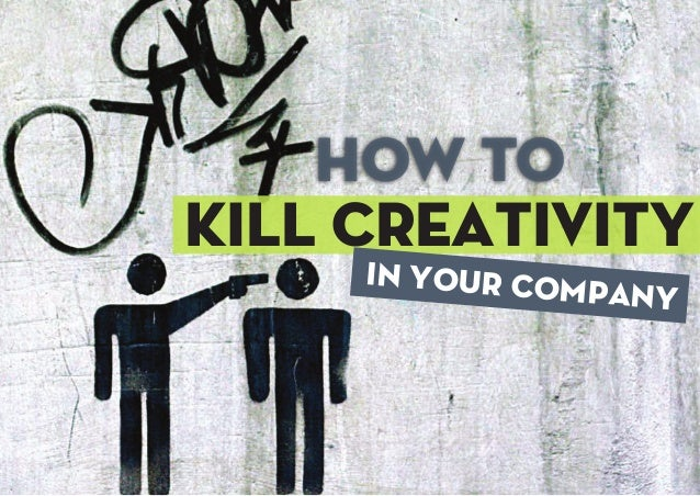 How to kill creativity in your organization