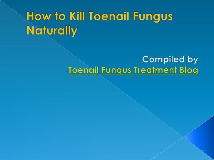 How to Kill Toenail Fungus Naturally