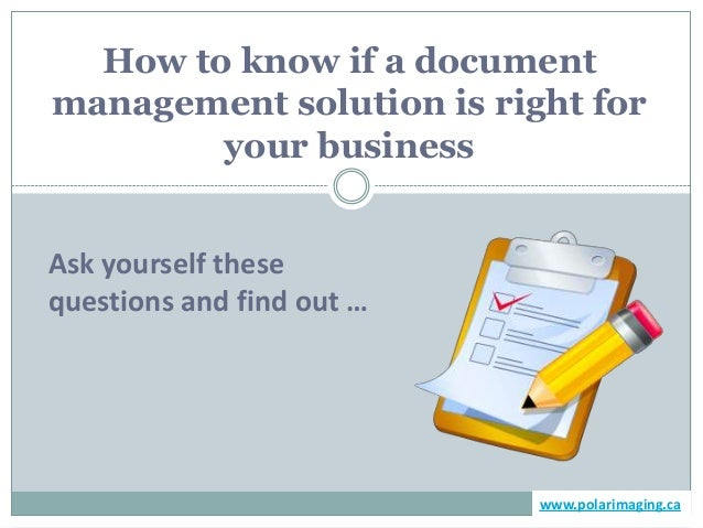 How to know if a documentmanagement solution is right for        your businessAsk yourself thesequestions and find out …  ...