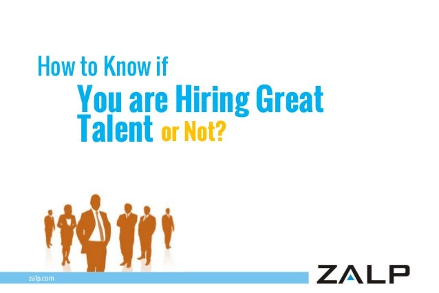 How to Know if  You are Hiring Great Talent or Not?  zalp.com