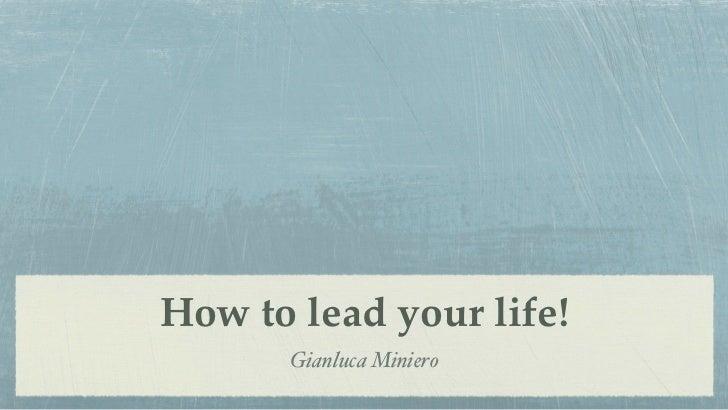 How to lead your life!       Gianluca Miniero
