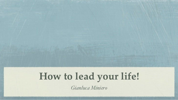 How To Lead Your Life