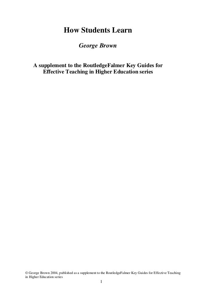How Students Learn                                   George Brown     A supplement to the RoutledgeFalmer Key Guides for  ...