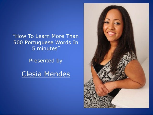 """How To Learn More Than 500 Portuguese Words In 5 minutes"" Presented by Clesia Mendes"