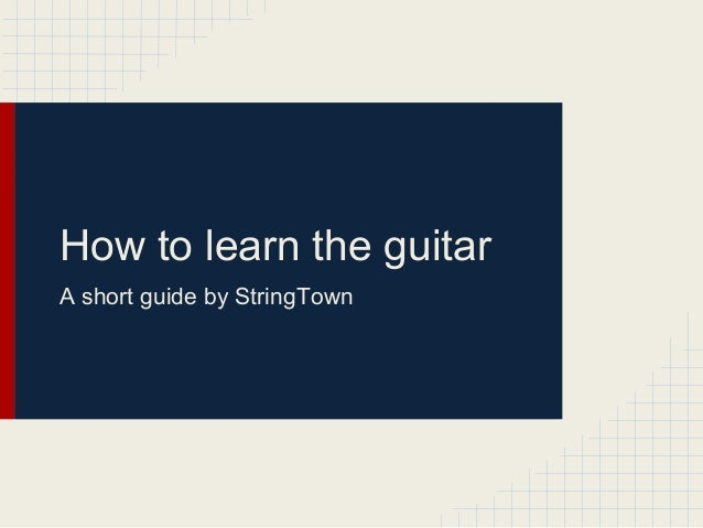 How to Learn the Guitar
