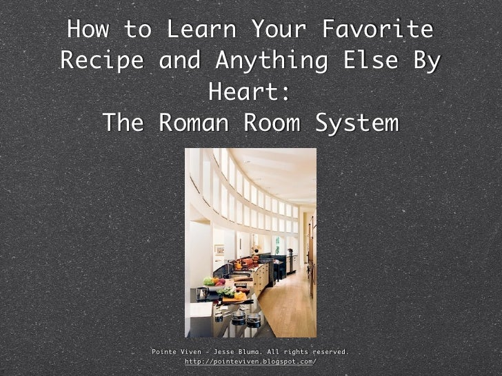 How to Learn Your FavoriteRecipe and Anything Else By           Heart:   The Roman Room System      Pointe Viven - Jesse B...