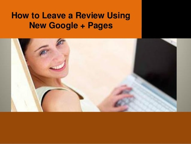 How to Leave a Review Using   New Google + Pages