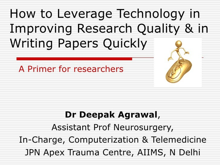 How to Leverage Technology in Improving Research Quality & in Writing Papers Quickly Dr Deepak Agrawal , Assistant Prof Ne...