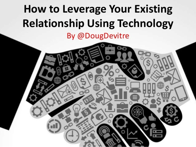 How to Leverage Your Existing Relationship Using Technology By @DougDevitre
