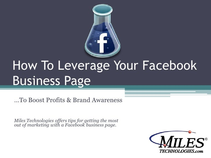 How To Leverage Your Facebook Business Page<br />…To Boost Profits & Brand Awareness<br />Miles Technologies offers tips f...