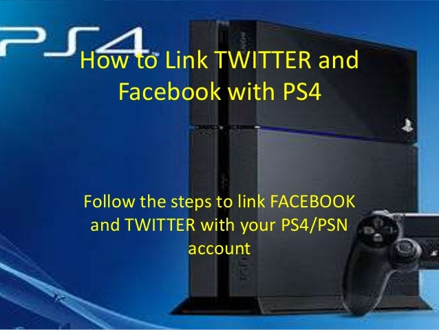 How to Link TWITTER and Facebook with PS4  Follow the steps to link FACEBOOK and TWITTER with your PS4/PSN account