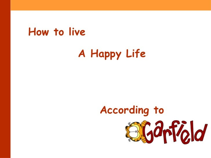 How to live a happy life, by garfield