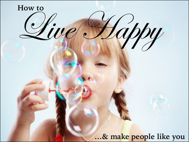 How to  Live Happy …& make people like you