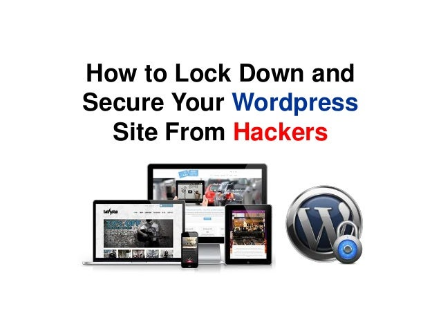 How to Lock Down and Secure Your Wordpress Site From Hackers