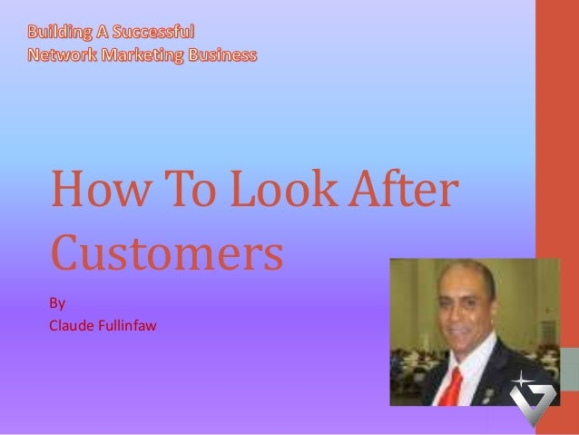 How To Look After Customers By Claude Fullinfaw