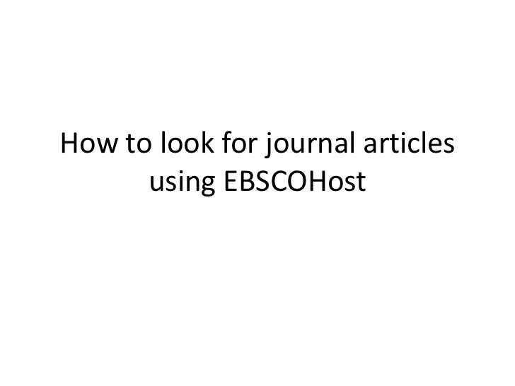 How to look for journal articles      using EBSCOHost