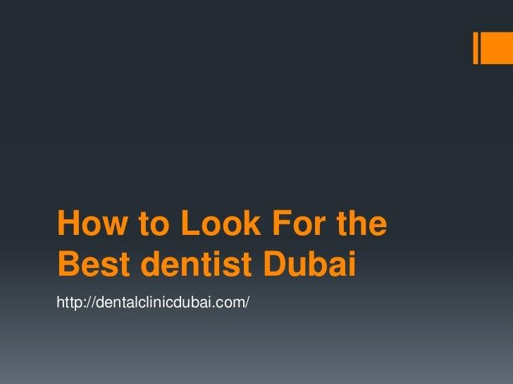 How to Look For theBest dentist Dubaihttp://dentalclinicdubai.com/