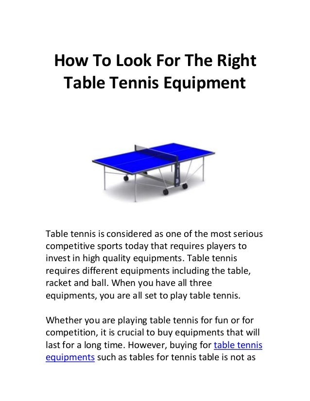 How To Look For The Right   Table Tennis EquipmentTable tennis is considered as one of the most seriouscompetitive sports ...
