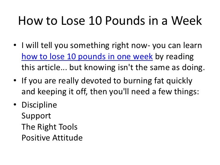 How to Lose 10 Pounds in a Week<br />I will tell you something right now- you can learn how to lose 10 pounds in one week ...