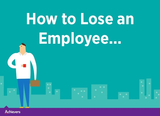 How to Lose an Employee...