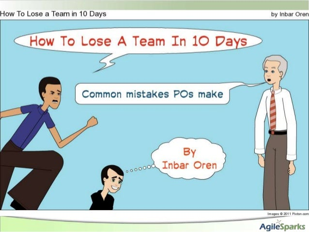 How to lose a team in 10 days Common mistakes Product Owners make and how to avoid them Inbar Oren