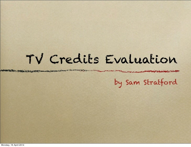 TV Credits Evaluation                                    by Sam StratfordMonday, 16 April 2012