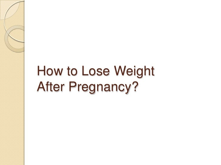 How to Lose WeightAfter Pregnancy?