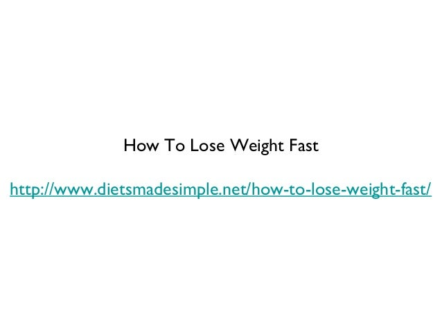 How To Lose Weight Fasthttp://www.dietsmadesimple.net/how-to-lose-weight-fast/