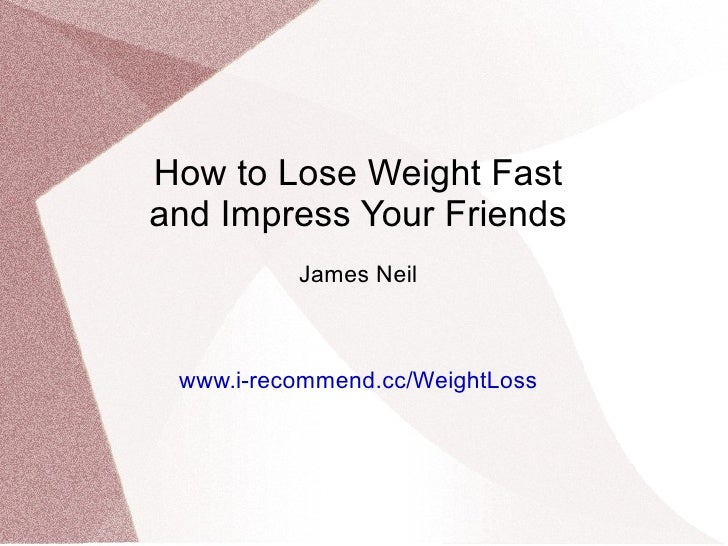 How to Lose Weight Fast and Impress Your Friends James Neil www.i-recommend.cc/WeightLoss