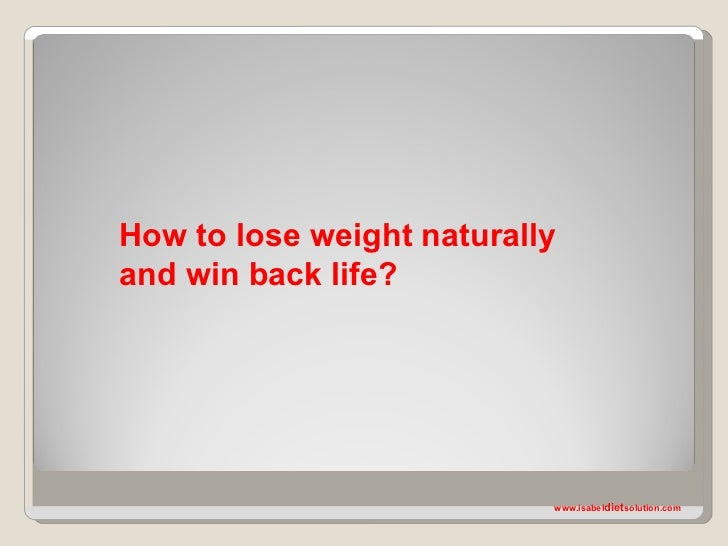 How to lose weight naturallyand win back life?                           www.isabeldietsolution.com