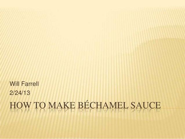 Will Farrell2/24/13HOW TO MAKE BÉCHAMEL SAUCE