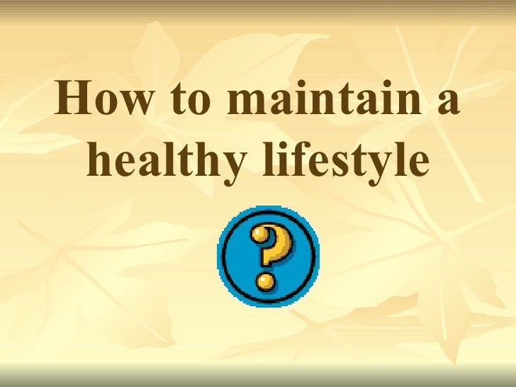 essays on maintaining a healthy lifestyle Regular exercise is an important part of a healthy lifestyle study after study  shows the  it helps children maintain a healthy weight it gives them an  opportunity.