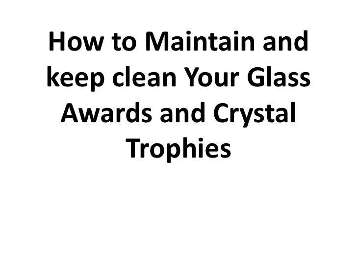 How to maintain and keep clean your glass awards and crystal trophies