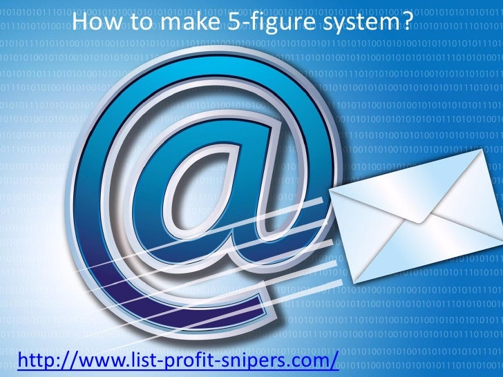 How to make 5-figure system?http://www.list-profit-snipers.com/
