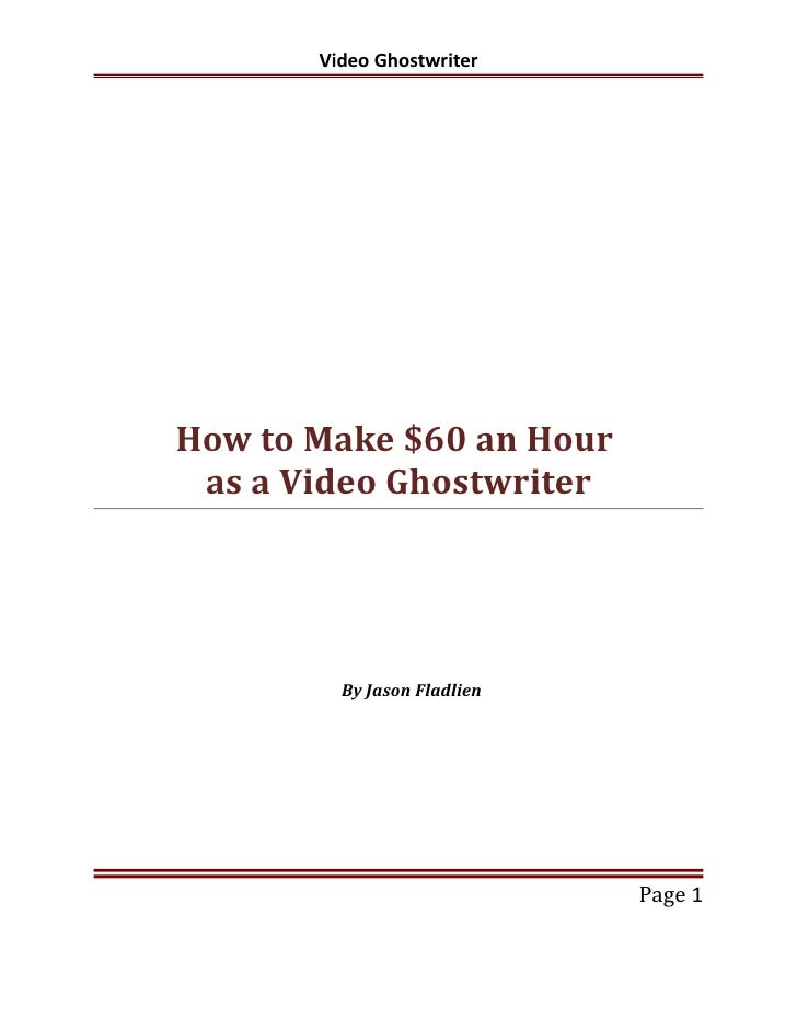 Video Ghostwriter     How to Make $60 an Hour  as a Video Ghostwriter              By Jason Fladlien                      ...
