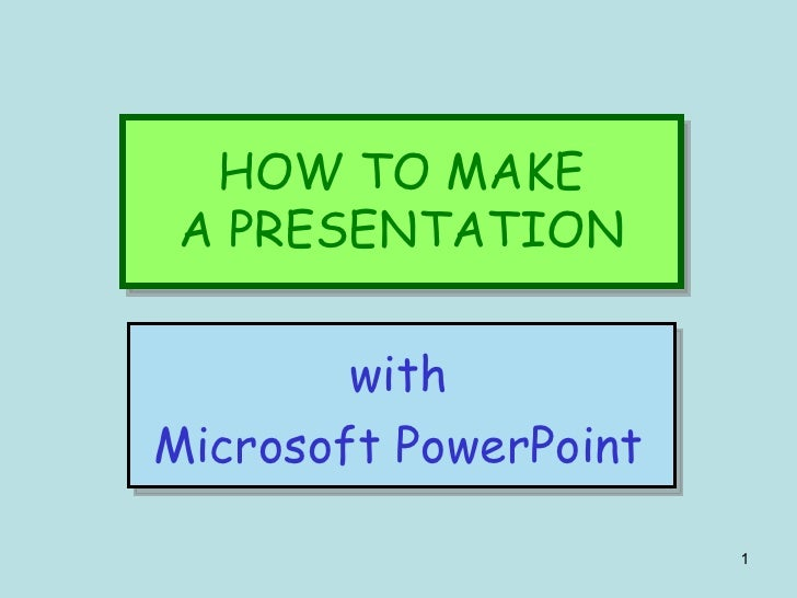 HOW TO MAKE A PRESENTATION with Microsoft PowerPoint
