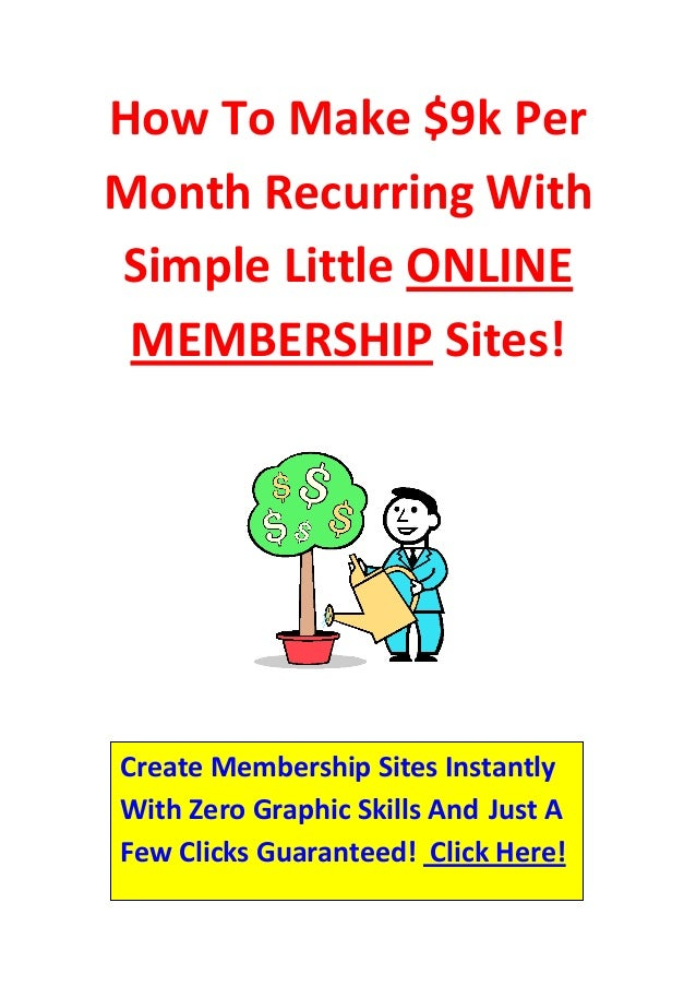 How To Make $9k PerMonth Recurring WithSimple Little ONLINE MEMBERSHIP Sites!Create Membership Sites InstantlyWith Zero Gr...