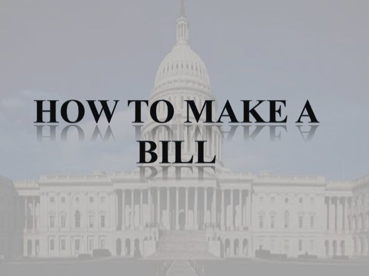 How to make a bill