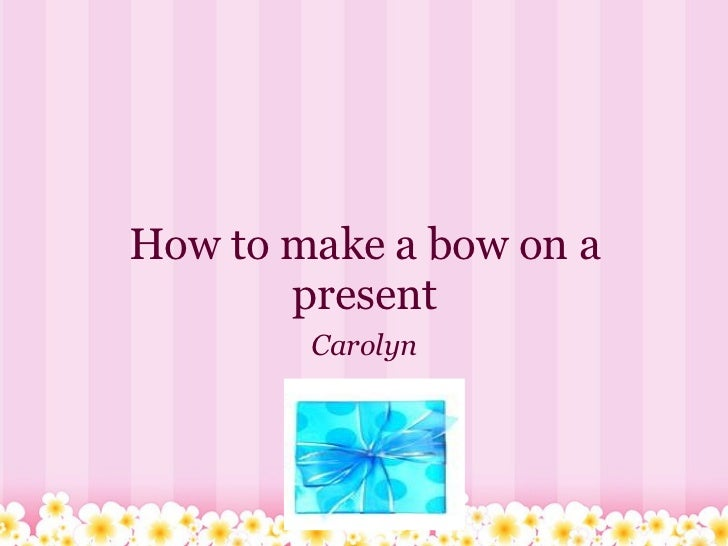 How to make a bow on a present Carolyn
