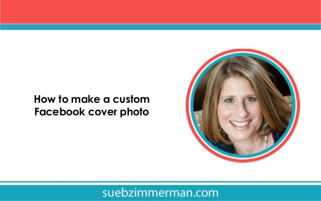 How to make a custom Facebook cover photo
