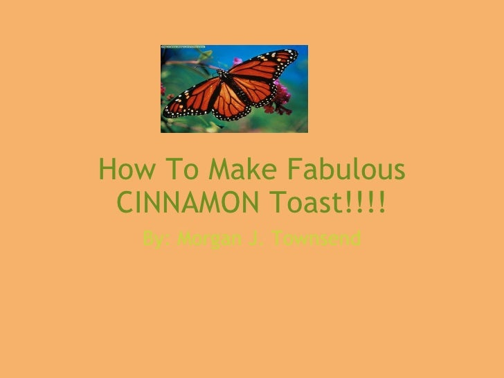 How To Make Fabulous CINNAMON Toast!!!! By: Morgan J. Townsend