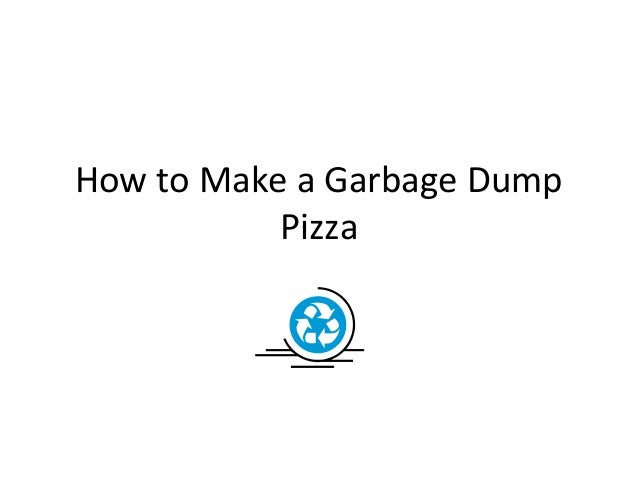 How to Make a Garbage Dump Pizza