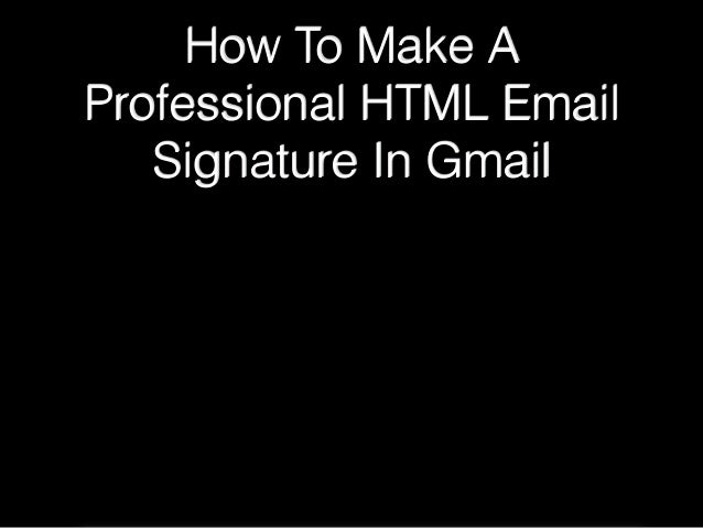 how to make a professional html email signature in gmail. Black Bedroom Furniture Sets. Home Design Ideas