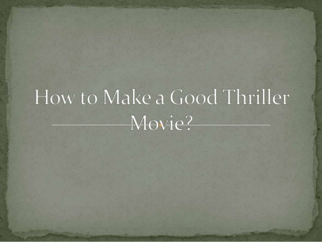 How to make a good thriller movie