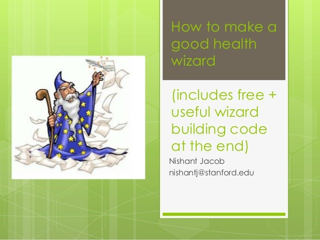 How to make agood healthwizard(includes free +useful wizardbuilding codeat the end)Nishant Jacobnishantj@stanford.edu