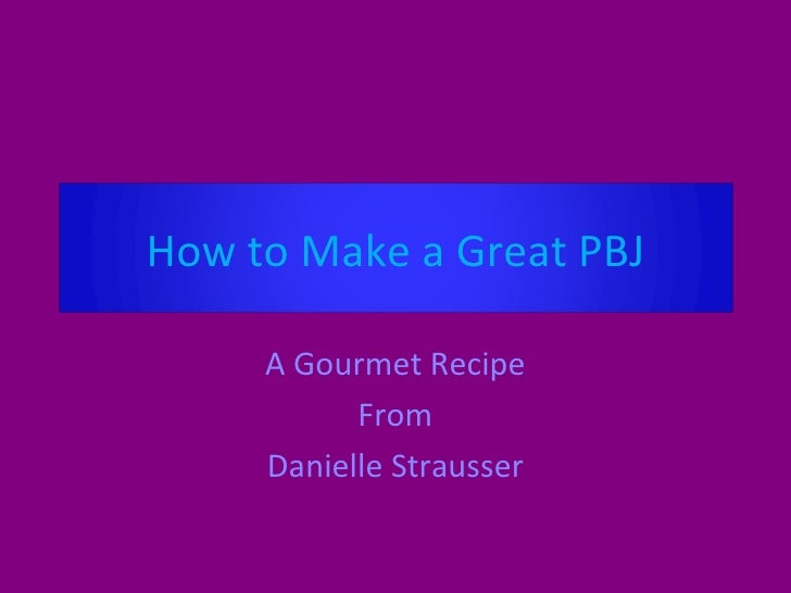 A Gourmet Recipe From Danielle Strausser How to Make a Great PBJ
