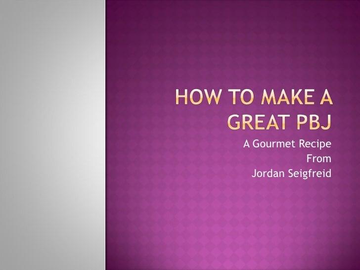 A Gourmet Recipe From Jordan Seigfreid