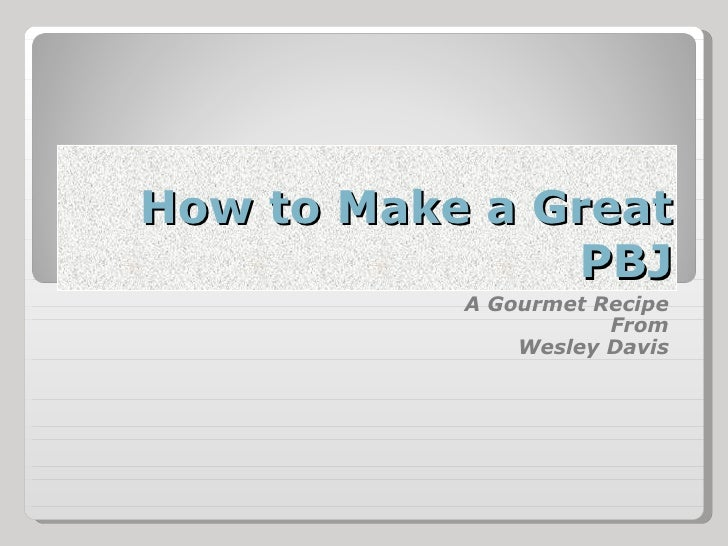 How to Make a Great PBJ A Gourmet Recipe From Wesley Davis