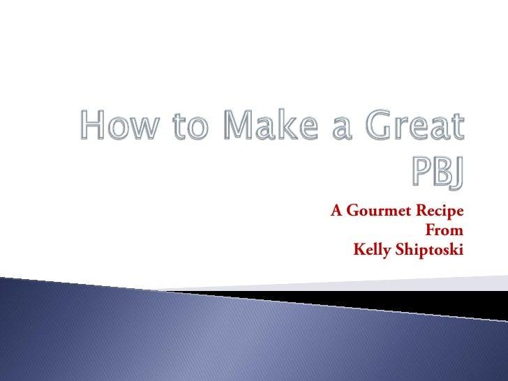 A Gourmet Recipe              From    Kelly Shiptoski